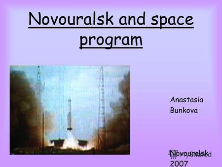 Novouralsk and space program Anastasia Bunkova Novouralsk 2007.