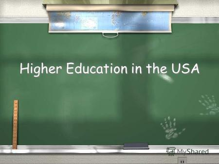 Higher Education in the USA. Higher Education: The Numbers / The USA has 5,728 universities / This is an average of more than 118 for each state / There.