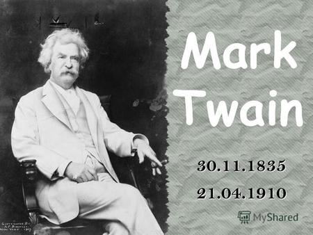 Mark Twain 30.11.1835 21.04.1910. Samuel Langhorne Clemens, better known by his pen name Mark Twain, was an American author and humorist. He wrote The.