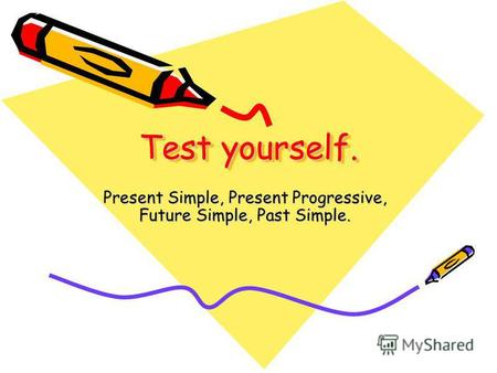Test yourself. Present Simple, Present Progressive, Future Simple, Past Simple.