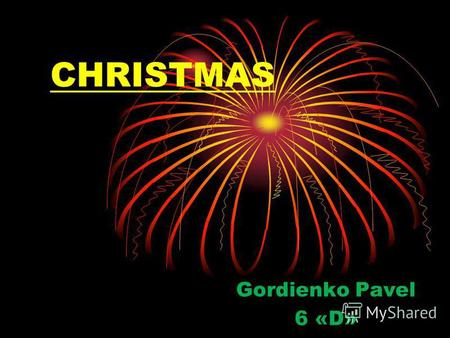 CHRISTMAS Gordienko Pavel 6 «D». Christmas is a Christian holiday, established in honor of the birth of Jesus Christ from the Virgin Mary.