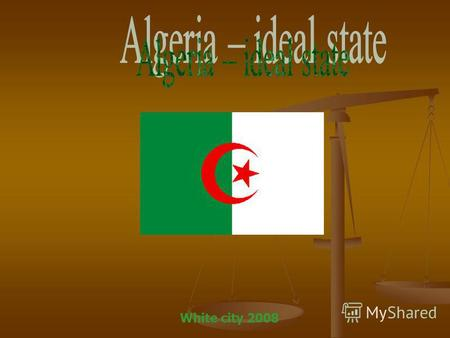 White city 2008. Algeria – Parliamentary Monarchy.