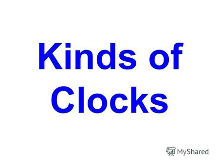 Kinds of Clocks. cuckoo clocks longcase clock pendulum wall clock.