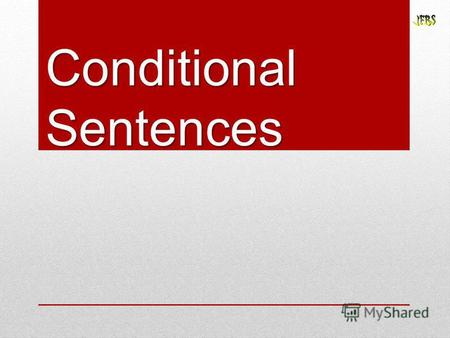 Conditional Sentences. First Type: Possible & Probable conditions Second Type: Possible & Improbable conditions Third Type: Impossible conditions Conditional.