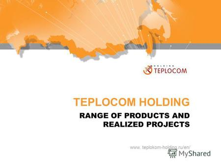 TEPLOCOM HOLDING RANGE OF PRODUCTS AND REALIZED PROJECTS www. teplokom-holding.ru/en/
