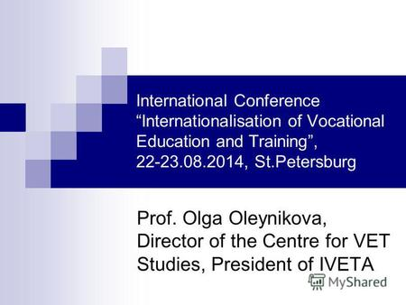 International Conference Internationalisation of Vocational Education and Training, 22-23.08.2014, St.Petersburg Prof. Olga Oleynikova, Director of the.