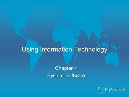 Using Information Technology Chapter 4 System Software.