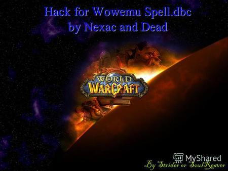 Hack for Wowemu Spell.dbc by Nexac and Dead By Strider or SoulReaver.