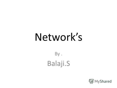 Networks By. Balaji.S. Network Bridge A router is a network device.