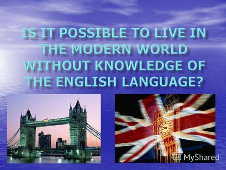 The English language is the first language of about 350 million people. 1) English is easier to learn than any other language. 2) It easily borrows local.