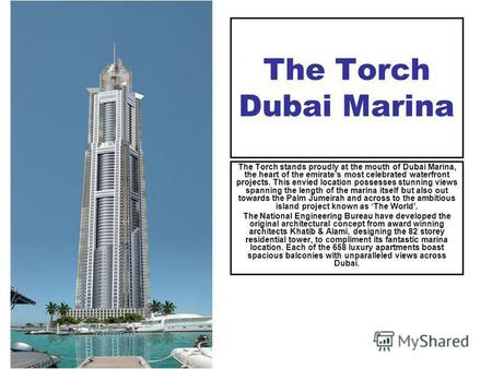 The Torch Dubai Marina The Torch stands proudly at the mouth of Dubai Marina, the heart of the emirates most celebrated waterfront projects. This envied.