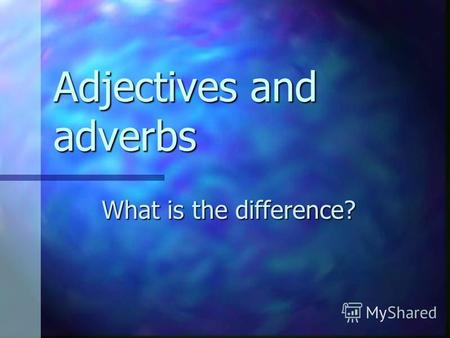 Adjectives and adverbs What is the difference?. De theorie Adjective = bijvoeglijk naamwoord Adjective = bijvoeglijk naamwoord Adverb = bijwoord Adverb.