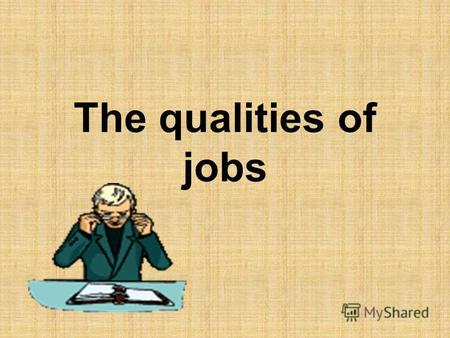 The qualities of jobs. Attractive jobs Creative Challenging Exciting Interesting Pleasant Prestigious Rewarding.