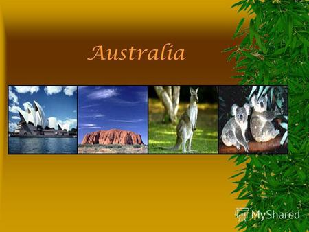 Australia It is the worlds largest island and its smallest continent.