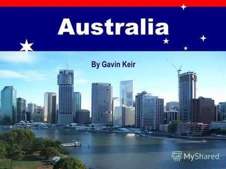 Australia By Gavin Keir. General Country Information ? Australia.