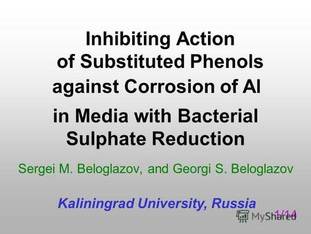 Inhibiting Action of Substituted Phenols Sergei M. Beloglazov, and Georgi S. Beloglazov Kaliningrad University, Russia against Corrosion of Al in Media.