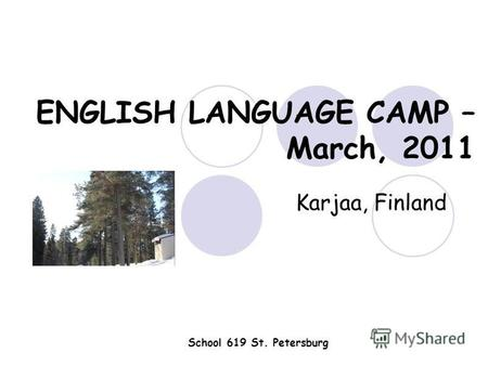 ENGLISH LANGUAGE CAMP – March, 2011 Karjaa, Finland School 619 St. Petersburg.
