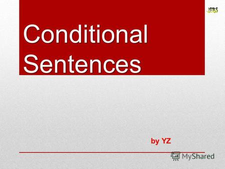 Conditional Sentences by YZ. Conditionals There are 4 main types of if sentences in English, often called conditional sentences. These sentences are in.