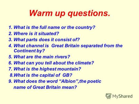 Warm up questions. 1. What is the full name or the country? 2. Where is it situated? 3. What parts does it consist of? 4. What channel is Great Britain.
