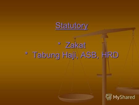 Statutory * Zakat * Tabung Haji, ASB, HRD. *Zakat * This is a donation made to the poor, employee can opt to contribute to Zakat instead of paying to.