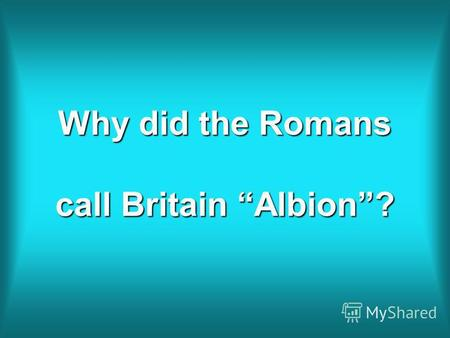 Why did the Romans call Britain Albion?. What is the name of the Scottish lake in which there is supposed to be a monster?