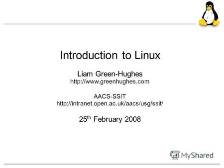 Introduction to Linux Liam Green-Hughes AACS-SSIT 25 th February 2008.