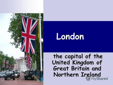 London the capital of the United Kingdom of Great Britain and Northern Ireland.