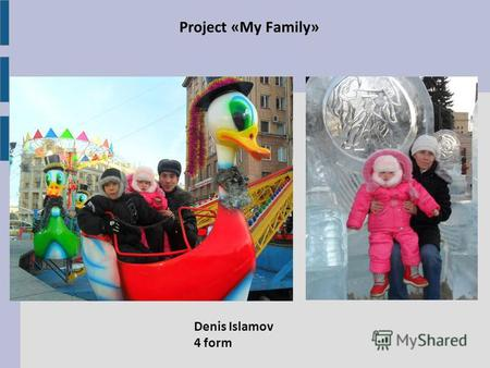 Project «My Family» Denis Islamov 4 form. My family My name is Denis. My surname is Islamov. I am 10 years old. I have my mother, my father and my favorite.
