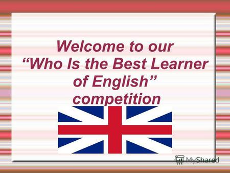 Welcome to our Who Is the Best Learner of English competition.