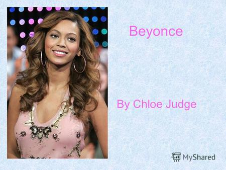 Beyonce By Chloe Judge. Facts Birth Name: Beyoncé Giselle Knowles Born: September 4 th 1981 Origin: Houston, Texas, U.S Genre: R&B, Pop Occupation: Singer-