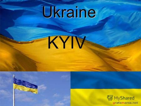 Ukraine KYIV. Ukraine is our Motherland. It is one of the largest countries in Europe. We live in Ukraine.