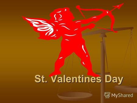 St. Valentines Day. What associations are in your mind when you think of this wonderful holiday ? What are in your mind when you talk about it? What associations.
