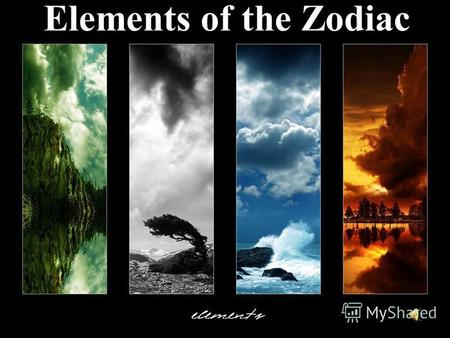 Elements of the Zodiac Traditionally in astrology, the elements of the Zodiac are: