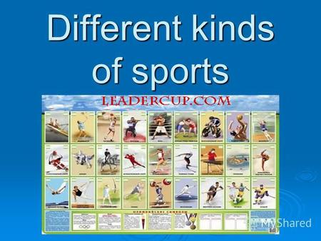 Different kinds of sports. There are lots of different kinds of sports. What are they?