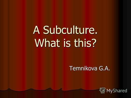 A Subculture. What is this? Temnikova G.A.. Phonetic drill Teenager, teenteens, style, guitar, violent, clothes,clothing, youth, group, rock, rock'n'roll,