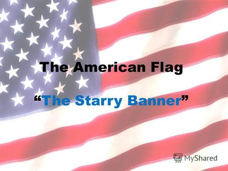 The American Flag The Starry Banner. The flag represents a living country and is itself considered a living thing. Section 8.