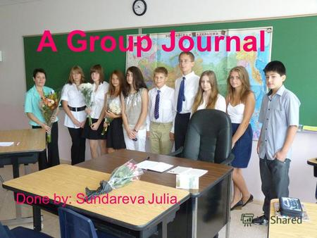 A Group Journal Done by: Sundareva Julia.. Andrey Dolgov.