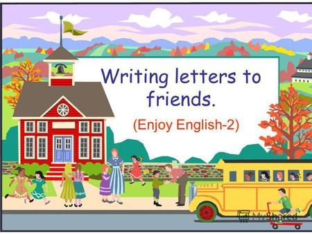 Writing letters to friends. (Enjoy English-2). The stations we visit this lesson are: 1.Poetry station. 2.Phonetic station 3.Lexical station 4.Grammar.