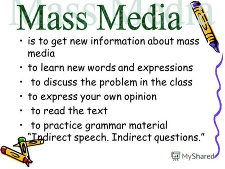 Is to get new information about mass media to learn new words and expressions to discuss the problem in the class to express your own opinion to read the.