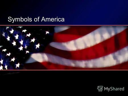 Symbols of America. The Flag The U.S. flag has undergone many changes since the first official flag of 1777. On June 14, 1777, the Continental Congress.