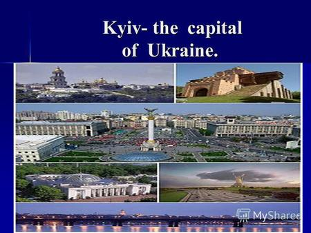 Kyiv- the capital of Ukraine. Kyiv- the capital of Ukraine.