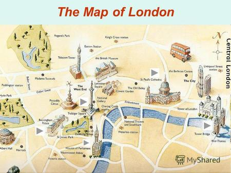 The Map of London. The Tower of London It was a fortress, a palace, a prison and the Kings Zoo Now it is a museum It was built by William the Conqueror.