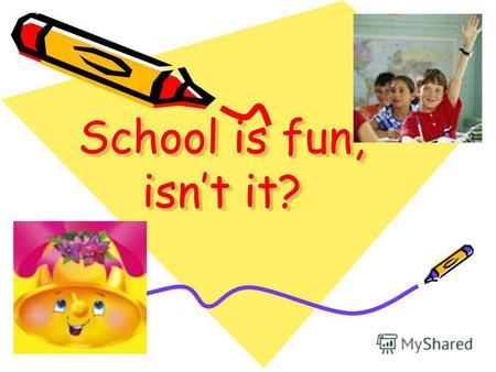 School is fun, isnt it? School is fun, isnt it?. Pronounce the words correctly: [a:] [ju:] [] [t] art you sharpener picture ask computer bookshelf teacher.
