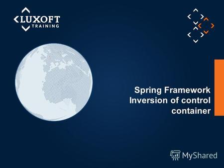 1 © Luxoft Training 2012 Spring Framework Inversion of control container.