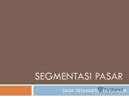 SEGMENTASI PASAR SMAK TIRTAMARTA-BPK PENABUR. SEGMENTASI PASAR A. Segmentasi Menurut Kotler (2003 ):Market segmentation is the process of breaking a heterogeneous.