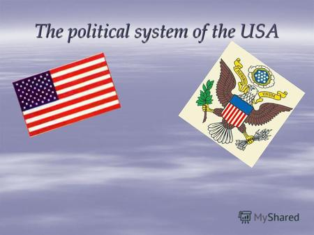 The political system of the USA. The Constitution split the political system into three branches The Legislative The Judicial The Executive.