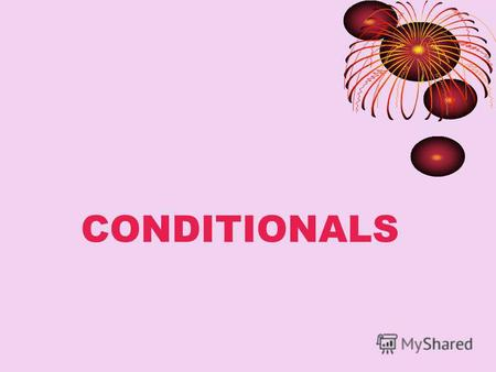 CONDITIONALS. TYPE I When/If V(s), will V. Коли/Якщо.