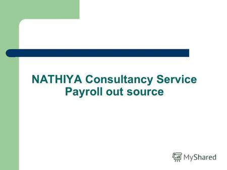 NATHIYA Consultancy Service Payroll out source. INTRODUCTION We provide outsource service at reasonable cost in an quality comportment. We had started.