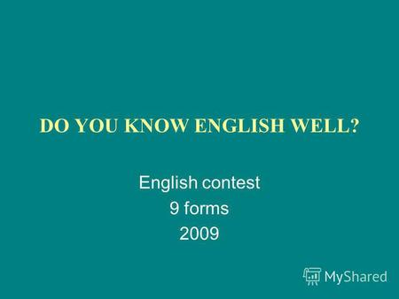 DO YOU KNOW ENGLISH WELL? English contest 9 forms 2009.