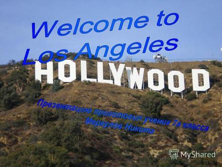 Go you in Hollywood Go you in Hollywood Los Angeles is the largest city in the state of California and the second- largest in the United States. Often.